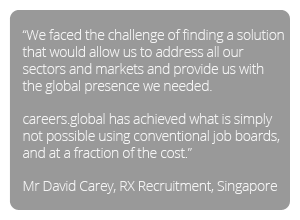 Testimonial - careers.global has achieved what is simply not possible using conventional job boards and at a fraction of the cost
